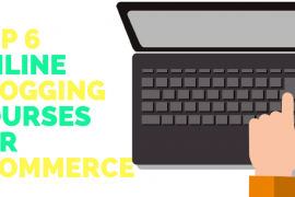 TOP 6 ONLINE BLOGGING COURSES FOR ECOMMERCE