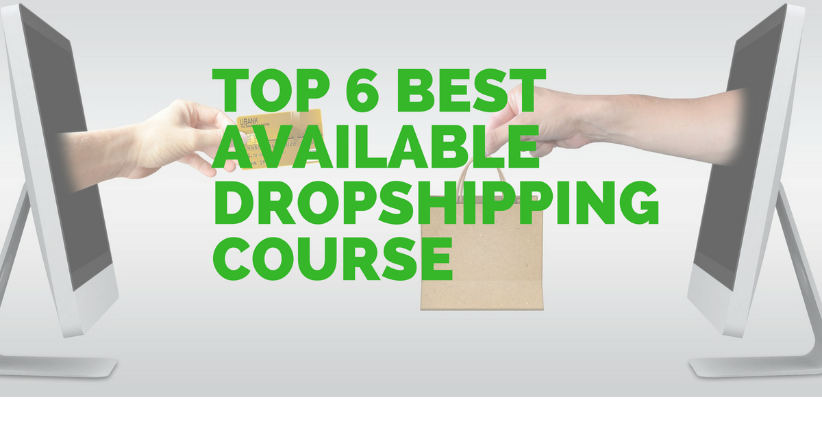 Top 6 Best Available Dropshipping Course