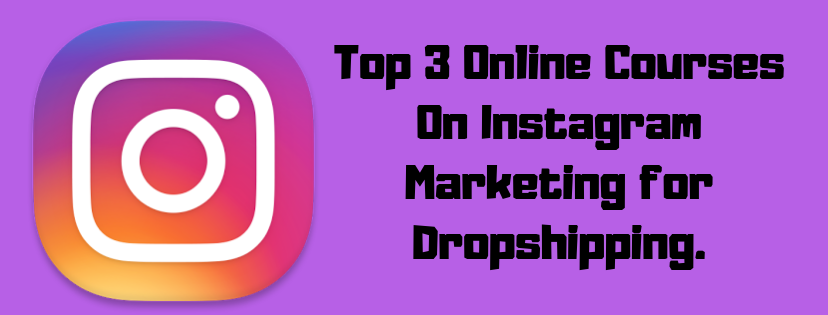 Top 3 Online Courses On Instagram Marketing for Dropshipping.