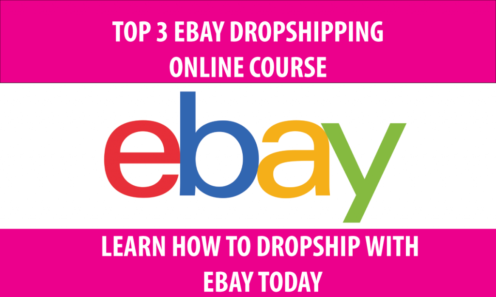 TOP 3 EBAY DROPSHIPPING ONLINE COURSE LEARN HOW TO DROPSHIP WITH EBAY TODAY