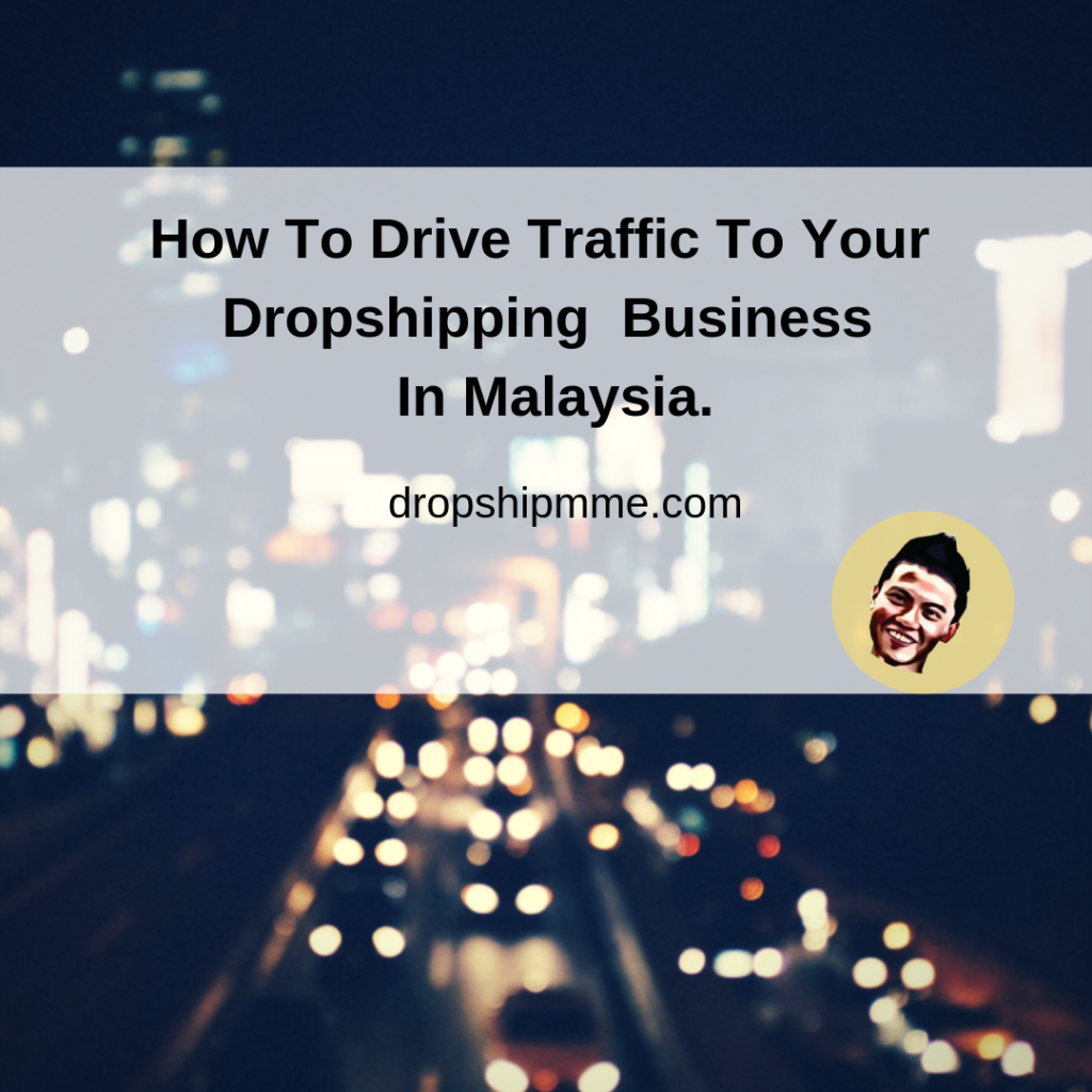 How To Drive Traffic To Your Dropshipping Business In Malaysia.