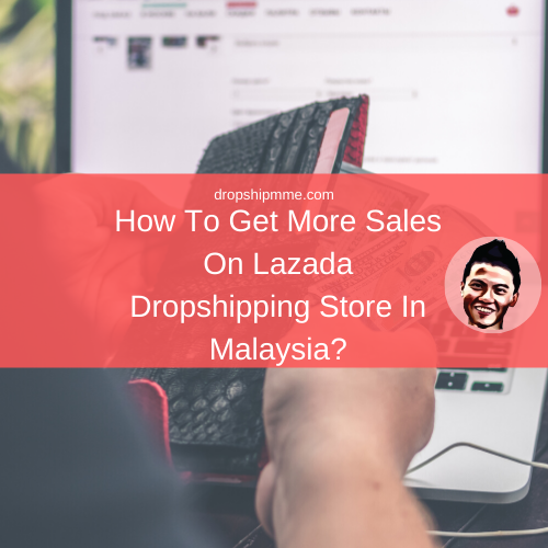 How To Get More Sales On Lazada Dropshipping Store In Malaysia?