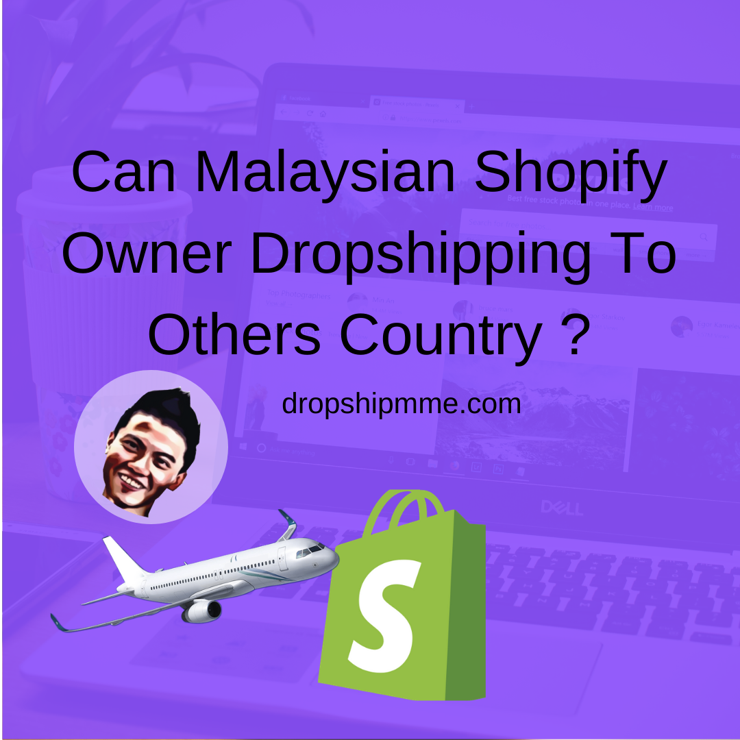 Can Malaysian Shopify Owner Dropshipping To Others Country ?