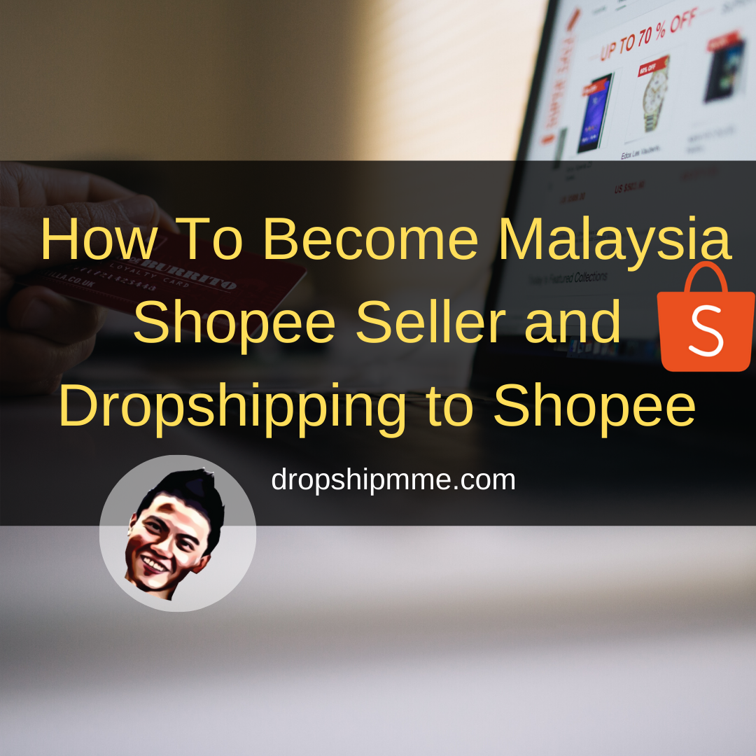 How To Become Malaysia Shopee Seller and Dropshipping to Shopee