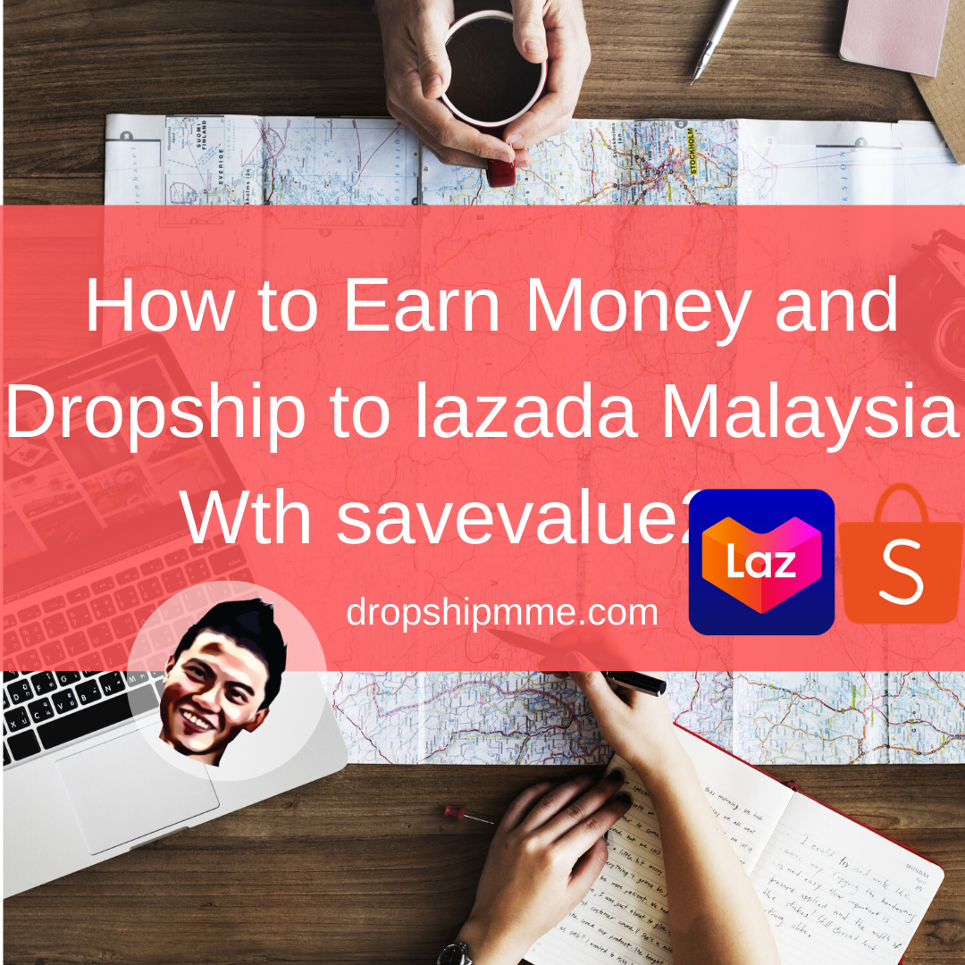 _How to Earn Money and Dropship to lazada Malaysia Wth savevalue2u