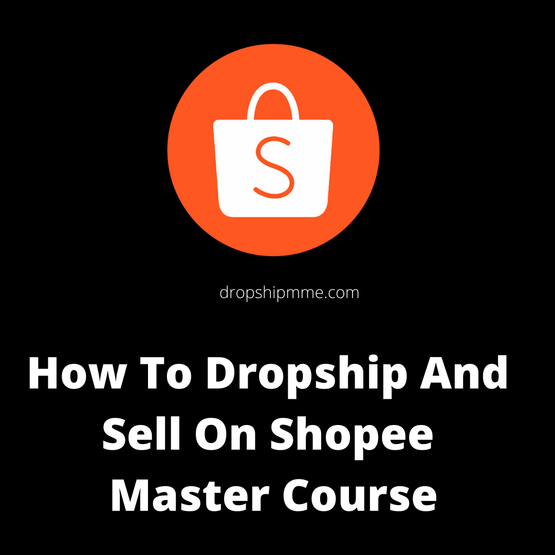 How To Dropship And Sell On Shopee Master Course
